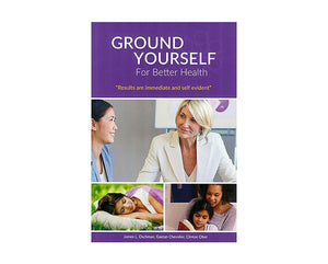 Ground Yourself For Better Health -- by James L. Oschman, Gaetan Chevalier & Clint Ober