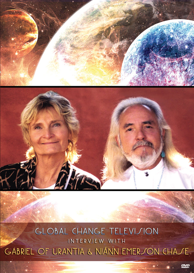 DVD Global Change Television Interview with Gabriel of Urantia & Niánn Emerson Chase