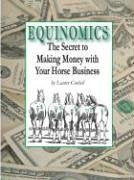 Equinomics - The Secrets to Making Money with Your Horse Business