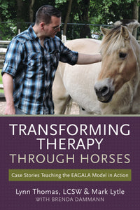 Transforming Therapy Through Horses by Lynn Thomas and Mark Lytle