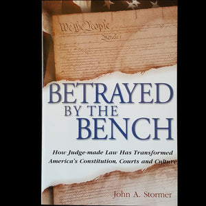 Betrayed by the Bench - National Center for Constitutional Studies