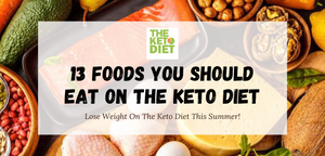 13 Foods You Should Eat On The Keto Diet