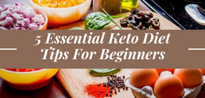 5 Essential Keto Diet Tips For Beginners