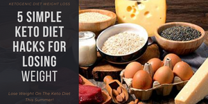 5 Simple Keto Diet Hacks For Losing Weight