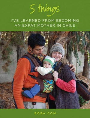 5 Things I've Learned from Becoming an Expat Mother In Chile
