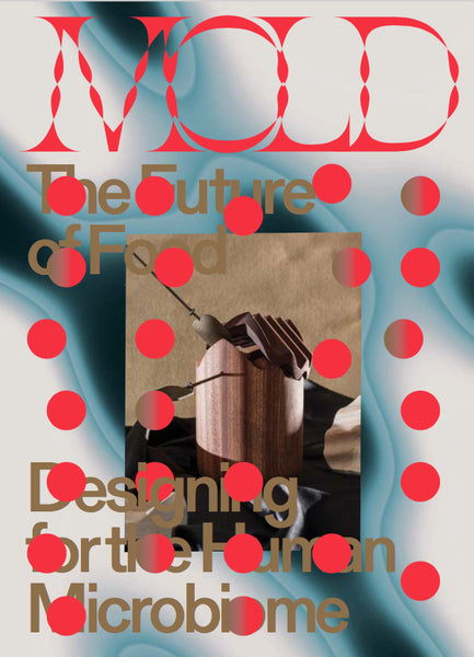 MOLD Issue 01: Designing for the Human Microbiome