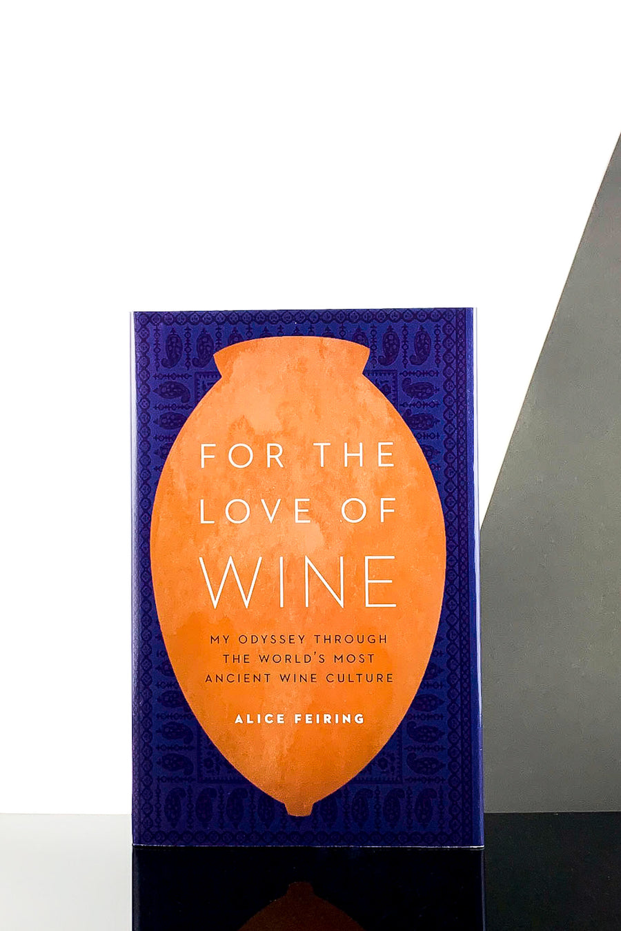For The Love of Wine: My Odyssey Through The World's Most Ancient Wine Culture – Alice Feiring