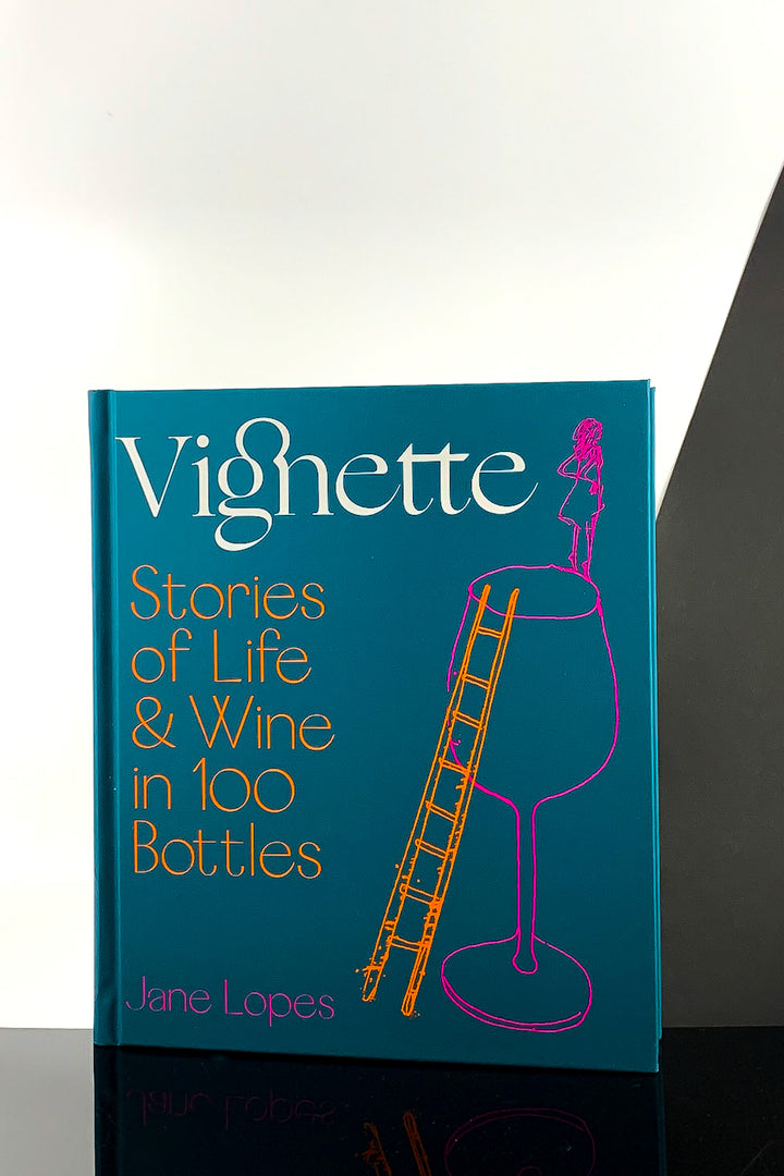 Vignette: Stories of Life and Wine in 100 Bottles – Jane Lopez