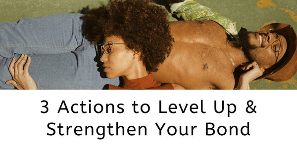 3 Actions to Level-Up & Strengthen Your Bond | butterbykeba.com