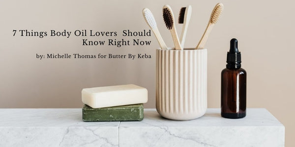 7 Things Body Oil Lovers Should Know Right Now - butterbykeba.com