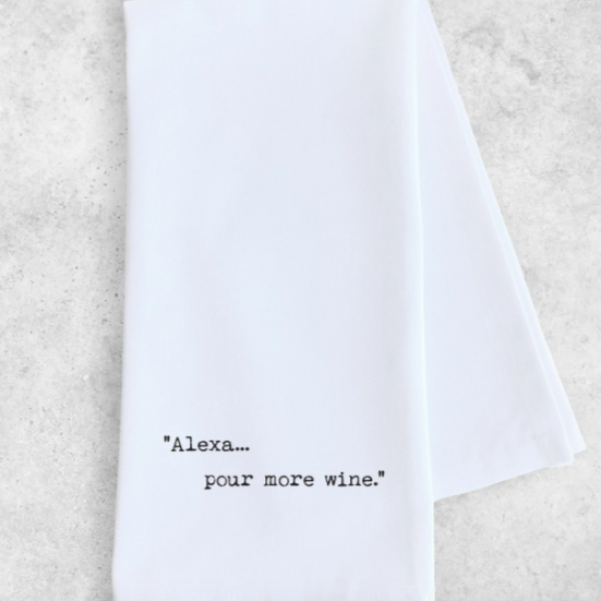 Alexa Pour More Wine Tea Towel