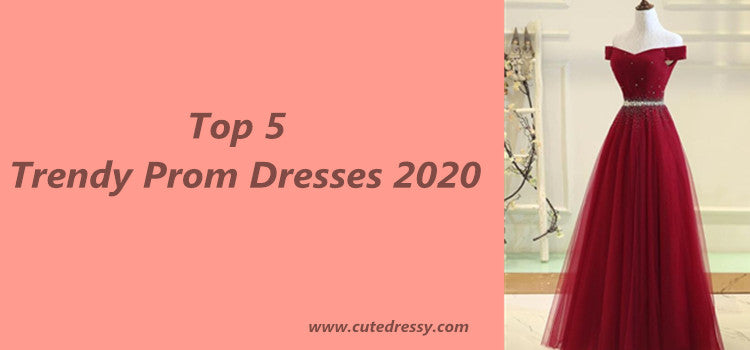 Top 5 Trendy Prom Dresses 2020