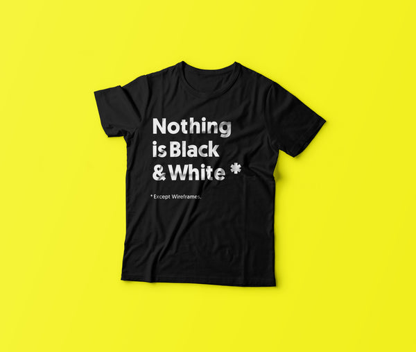 Nothing is Black & White - T-shirt