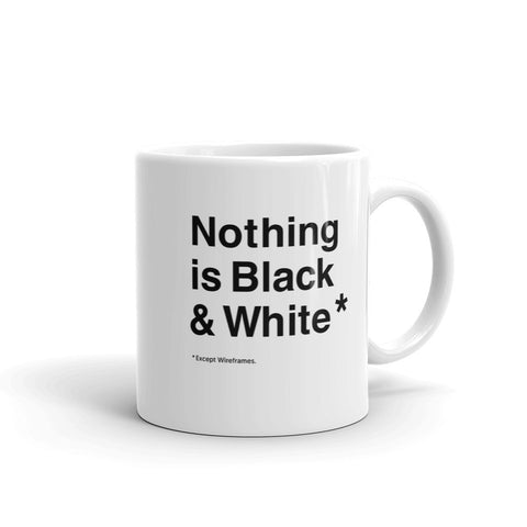 Nothing Is Black & White - Mug