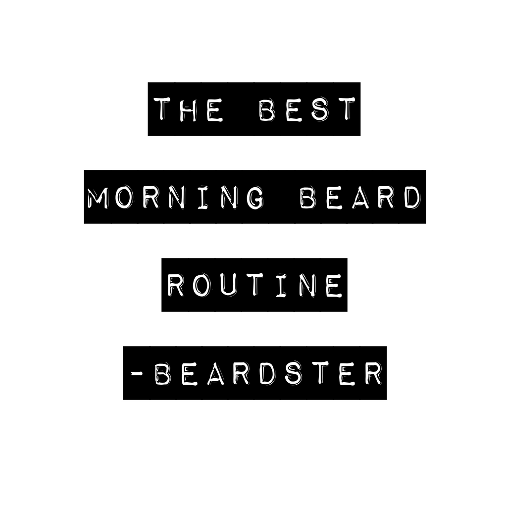 The Best Morning Beard Routine