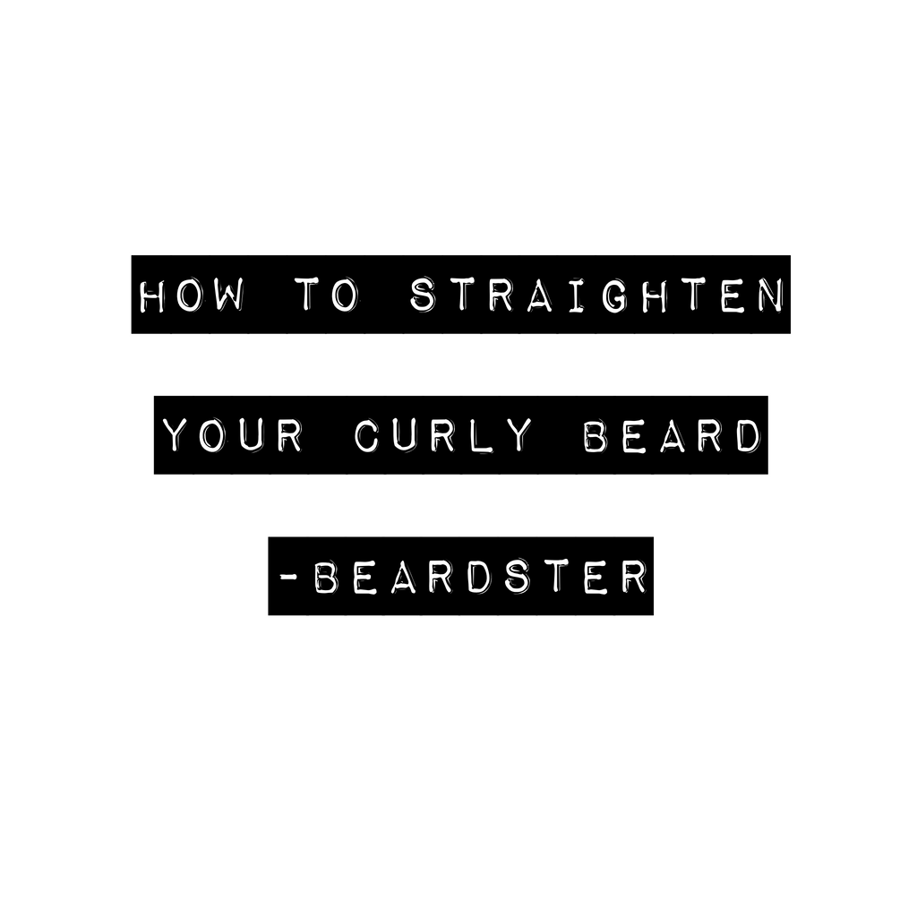How to Straighten your curly beard