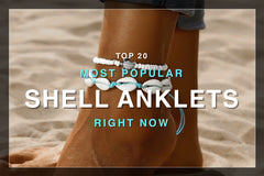 Top 20 Most Popular Shell Anklets Today