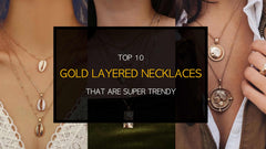 Top 10 Gold Layered Necklaces That Are Super Trendy