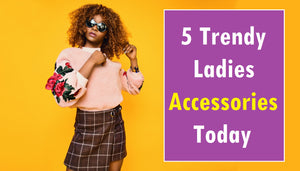 5 Trendy Women's Accessories Today