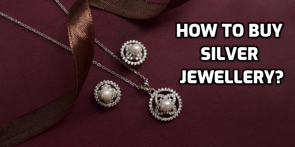 How to Buy Silver jewellery?
