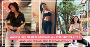 Want To Look Good In Whatever You Wear During CNY? Here's 4 Easy Ways For Lazy Girls To Get A Flat Tummy