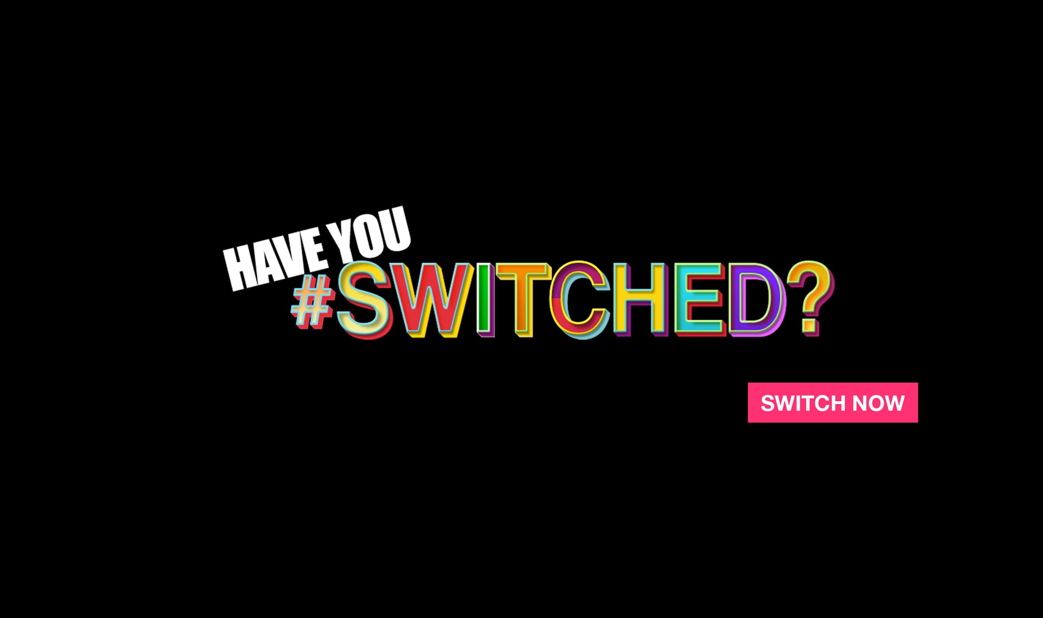 Have You Switched? Banner