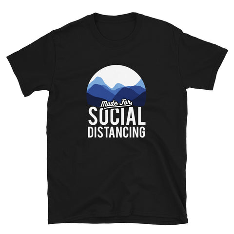 Made For Social Distancing - Unisex T-Shirt