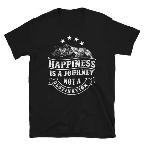 Happiness is a Journey - Unisex T-Shirt