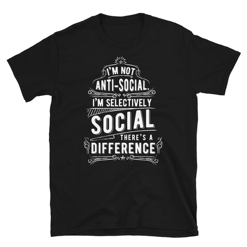 I'm not Anti-Social - Unisex T-Shirt