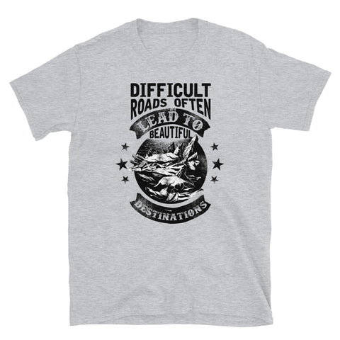 Difficult Roads - Unisex T-Shirt