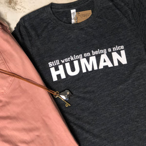 Still Working on Being a Nice Human T-Shirt