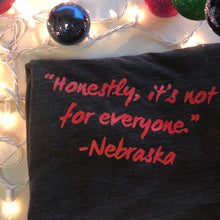 """Honestly, it's not for everyone."" - Nebraska"