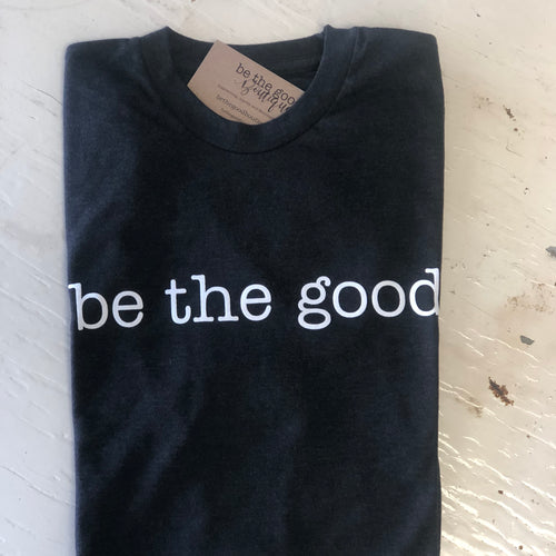 be the good T-Shirt