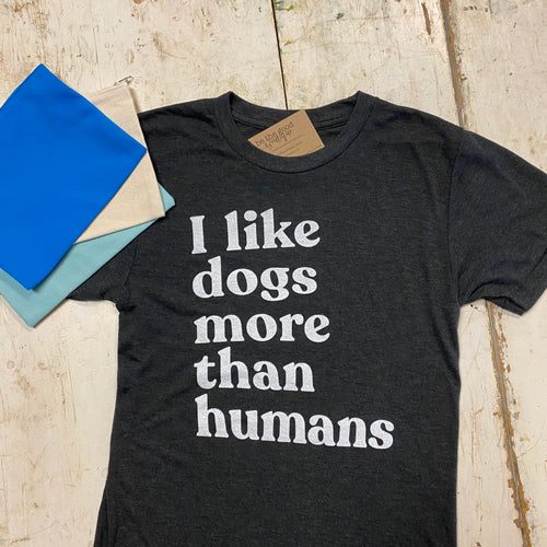 I Like Dogs More Than Humans - T-Shirt