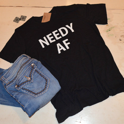 SALE-NEEDY AF T-Shirt