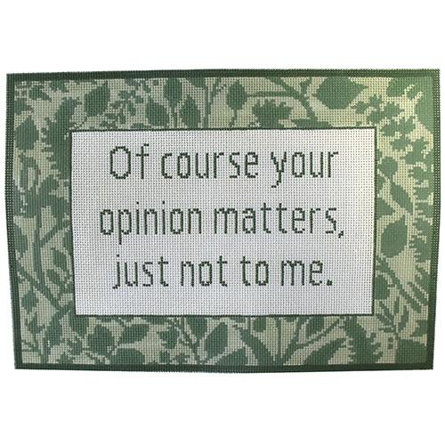 Of Course Your Opinion Matters Painted Canvas CBK Needlepoint Collections