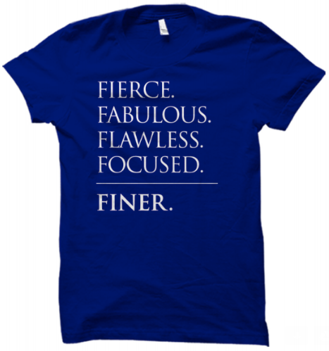 Fierce. Fabulous. Flawless. Focused. Finer Tee