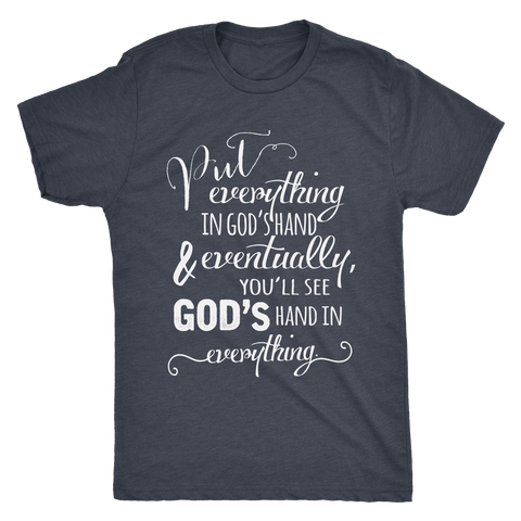 Put Everything in GOD'S Hand T- Shirt Tri-Blend