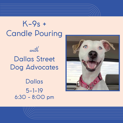 K-9s + Candle Pouring (Dallas - May 1) .