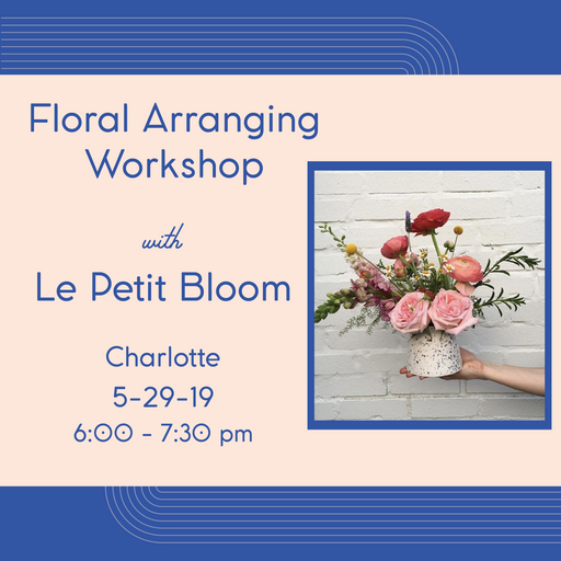 Floral Arranging Workshop (Charlotte - May 29)