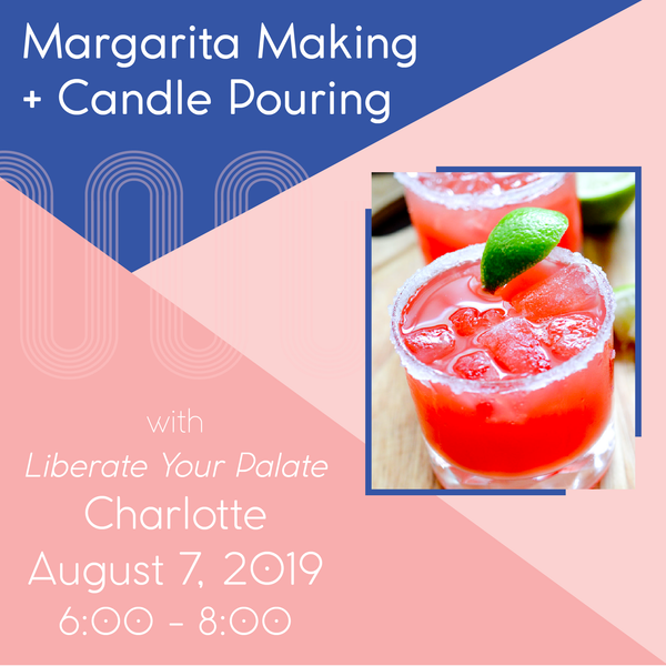 Margarita Making + Candle Pouring (Charlotte - Aug 7)