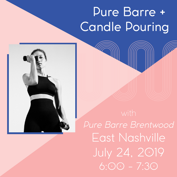 Pure Barre + Candle Pouring (East Nashville - July 24)