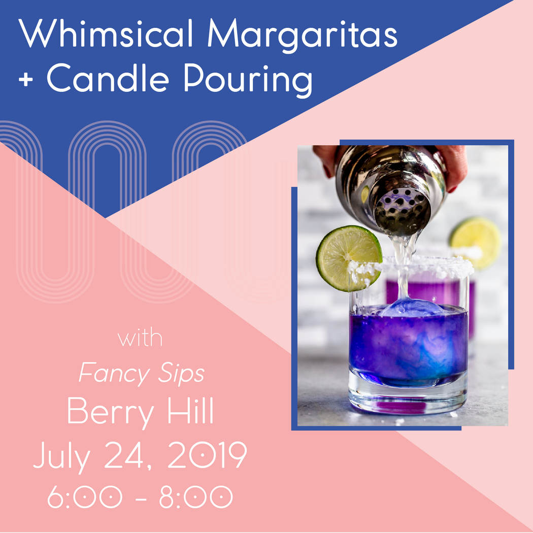 Whimsical Margaritas + Candle Pouring (Berry Hill - July 24)