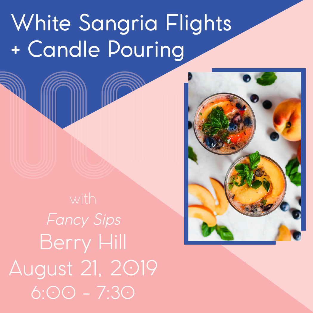 White Sangria Flights + Candle Pouring (Berry Hill - Aug 21)