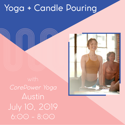 CorePower Yoga + Candle Pouring (Austin - July 10)