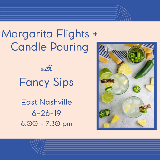 Margarita Flights + Candle Pouring (East Nashville - June 26)