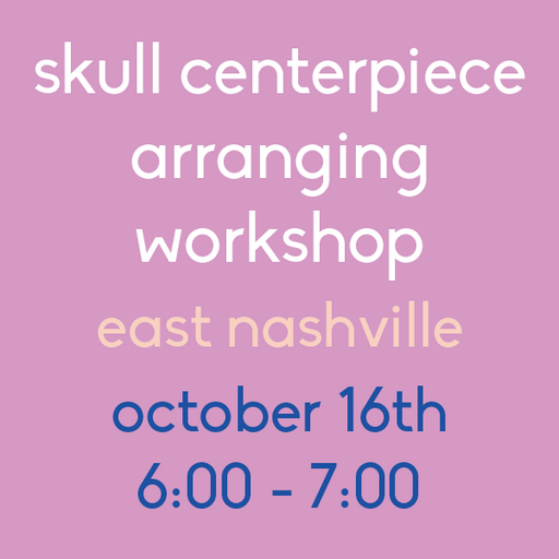 Skull Centerpiece Arranging (East Nashville - October 16)
