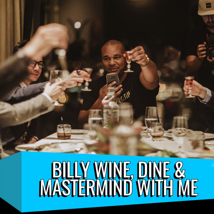 Billy Wine, Dine & Mastermind With Me