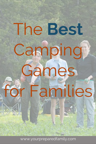 One of the best things about camping is the opportunity to spend more time with family, particularly with your kids. Click here for the best camping games for families! #yourpreparedfamily #camping #campinghacks