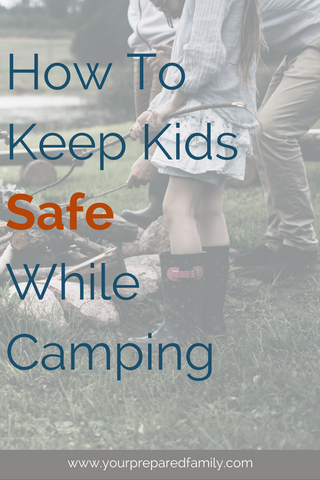 Camping is always a great adventure, but it is essential to make sure it is a safe experience at all times. If you have small children, setting up some rules and boundaries could make a difference between a pleasant camping trip and an unfortunate accident! Click here for tools and tricks how to keep kids safe while camping! #yourpreparedfamily #camping #campinghacks